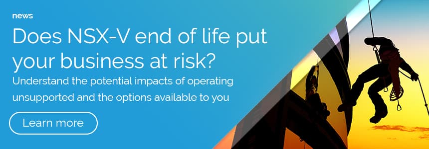 Does NSX-V end of life put your business at risk